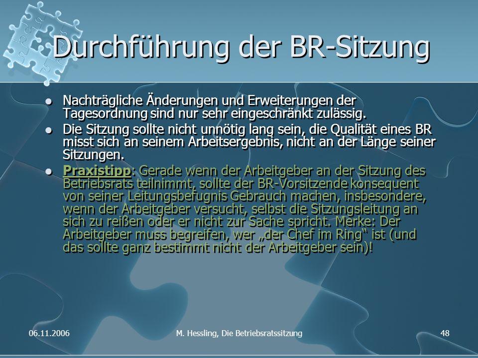 06.11.2006M. Hessling, Die Betriebsratssitzung48 Durchführung der BR-Sitzung Nachträgliche Änderungen und Erweiterungen der Tagesordnung sind nur sehr