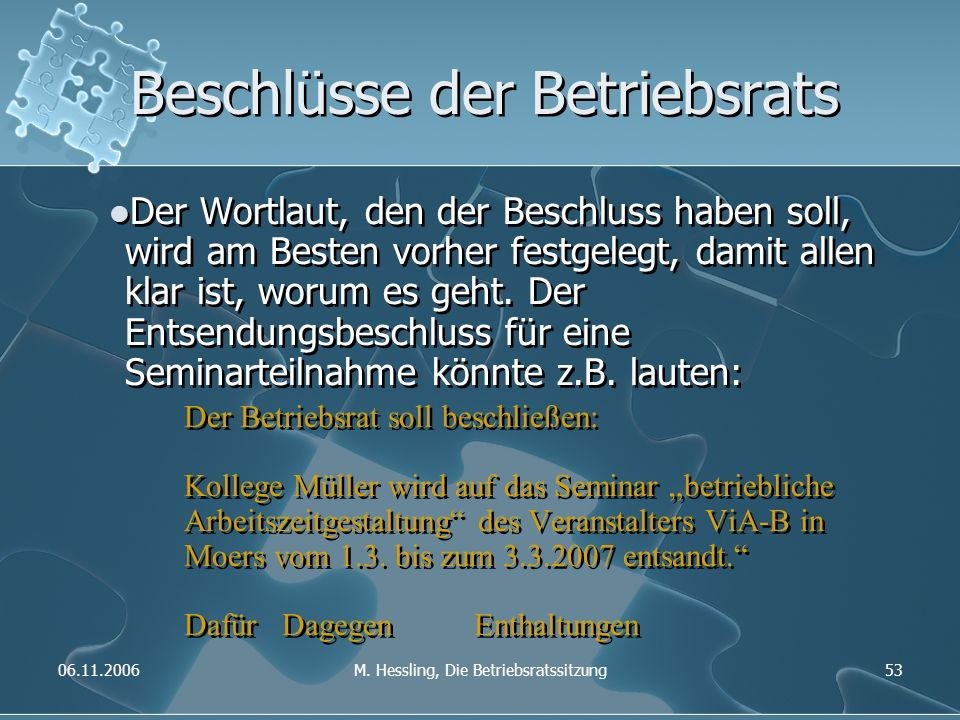 06.11.2006M. Hessling, Die Betriebsratssitzung53 Beschlüsse der Betriebsrats Der Wortlaut, den der Beschluss haben soll, wird am Besten vorher festgel