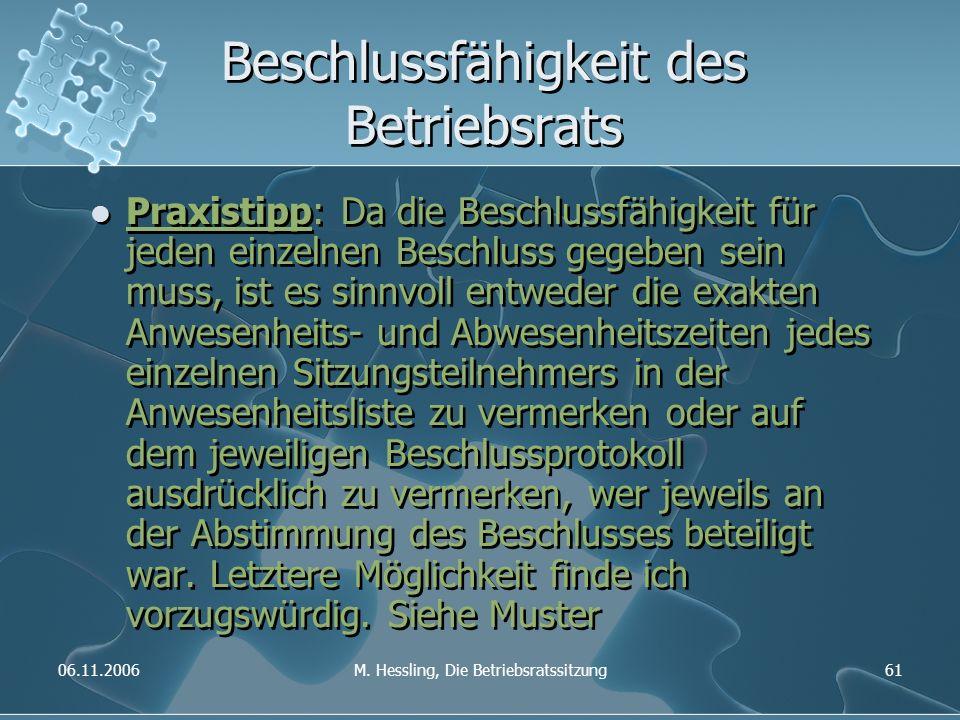 06.11.2006M. Hessling, Die Betriebsratssitzung61 Beschlussfähigkeit des Betriebsrats Praxistipp: Da die Beschlussfähigkeit für jeden einzelnen Beschlu