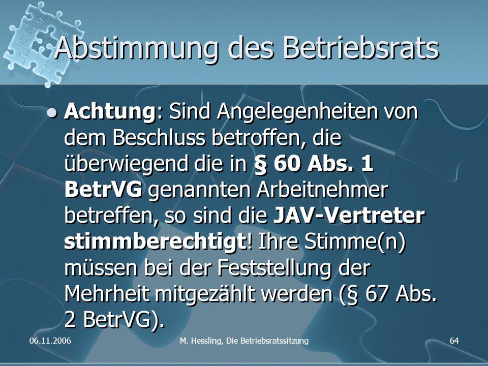 06.11.2006M. Hessling, Die Betriebsratssitzung64 Abstimmung des Betriebsrats Achtung: Sind Angelegenheiten von dem Beschluss betroffen, die überwiegen