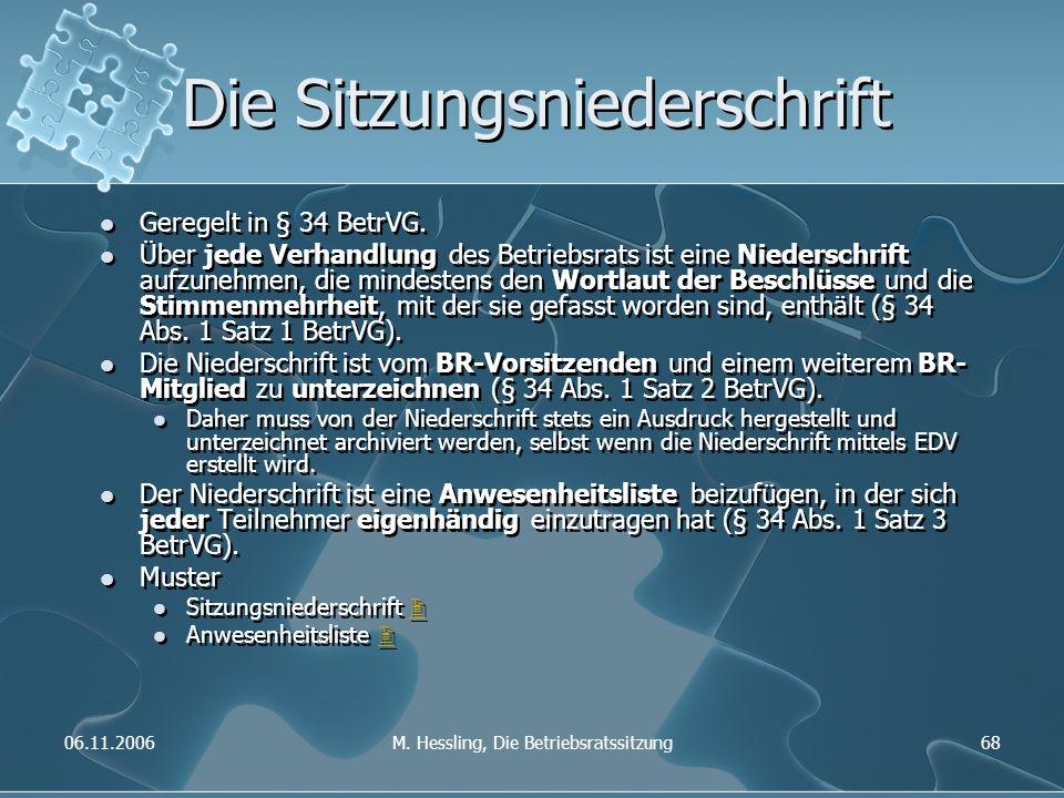 06.11.2006M. Hessling, Die Betriebsratssitzung68 Die Sitzungsniederschrift Geregelt in § 34 BetrVG. Über jede Verhandlung des Betriebsrats ist eine Ni