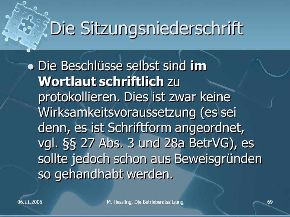 06.11.2006M. Hessling, Die Betriebsratssitzung69 Die Sitzungsniederschrift Die Beschlüsse selbst sind im Wortlaut schriftlich zu protokollieren. Dies