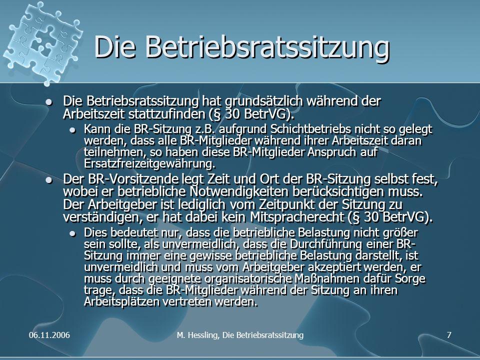 06.11.2006M. Hessling, Die Betriebsratssitzung7 Die Betriebsratssitzung Die Betriebsratssitzung hat grundsätzlich während der Arbeitszeit stattzufinde