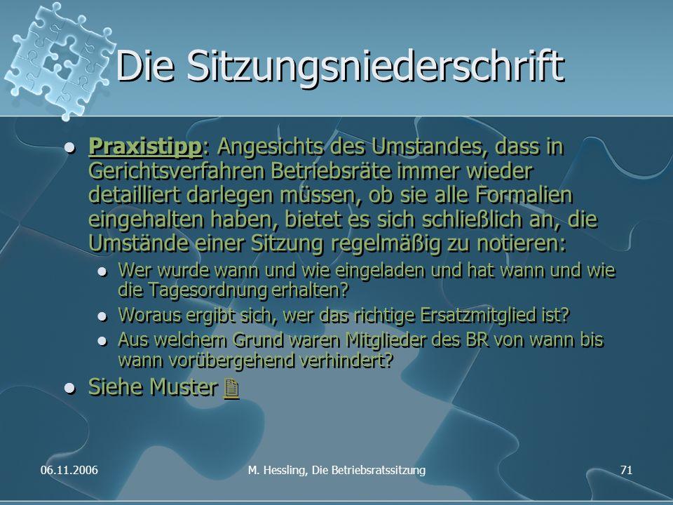 06.11.2006M. Hessling, Die Betriebsratssitzung71 Die Sitzungsniederschrift Praxistipp: Angesichts des Umstandes, dass in Gerichtsverfahren Betriebsrät