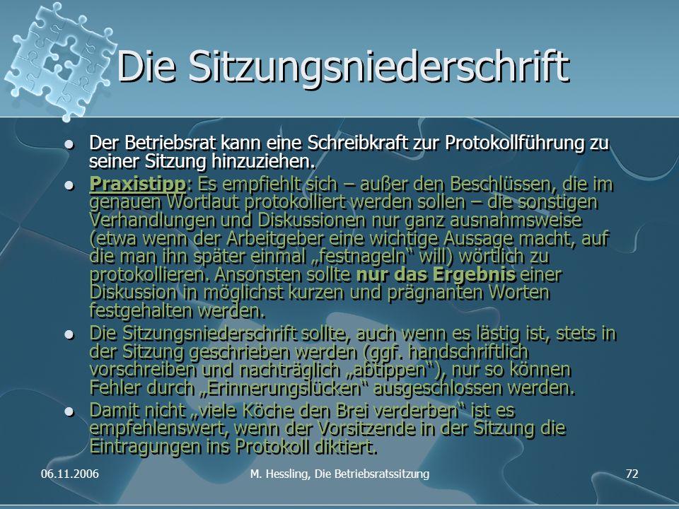 06.11.2006M. Hessling, Die Betriebsratssitzung72 Die Sitzungsniederschrift Der Betriebsrat kann eine Schreibkraft zur Protokollführung zu seiner Sitzu