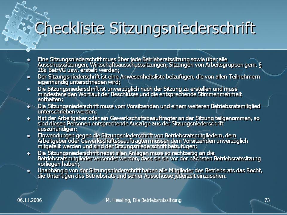 06.11.2006M. Hessling, Die Betriebsratssitzung73 Checkliste Sitzungsniederschrift Eine Sitzungsniederschrift muss über jede Betriebsratssitzung sowie