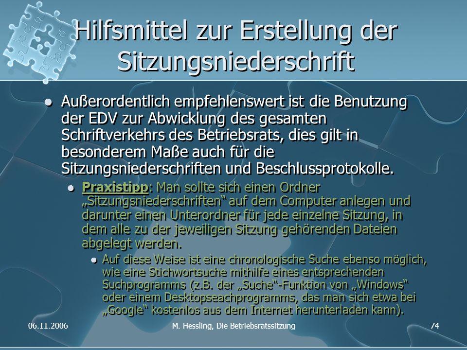 06.11.2006M. Hessling, Die Betriebsratssitzung74 Hilfsmittel zur Erstellung der Sitzungsniederschrift Außerordentlich empfehlenswert ist die Benutzung
