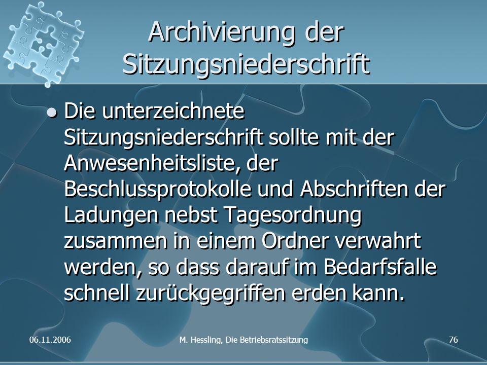 06.11.2006M. Hessling, Die Betriebsratssitzung76 Archivierung der Sitzungsniederschrift Die unterzeichnete Sitzungsniederschrift sollte mit der Anwese