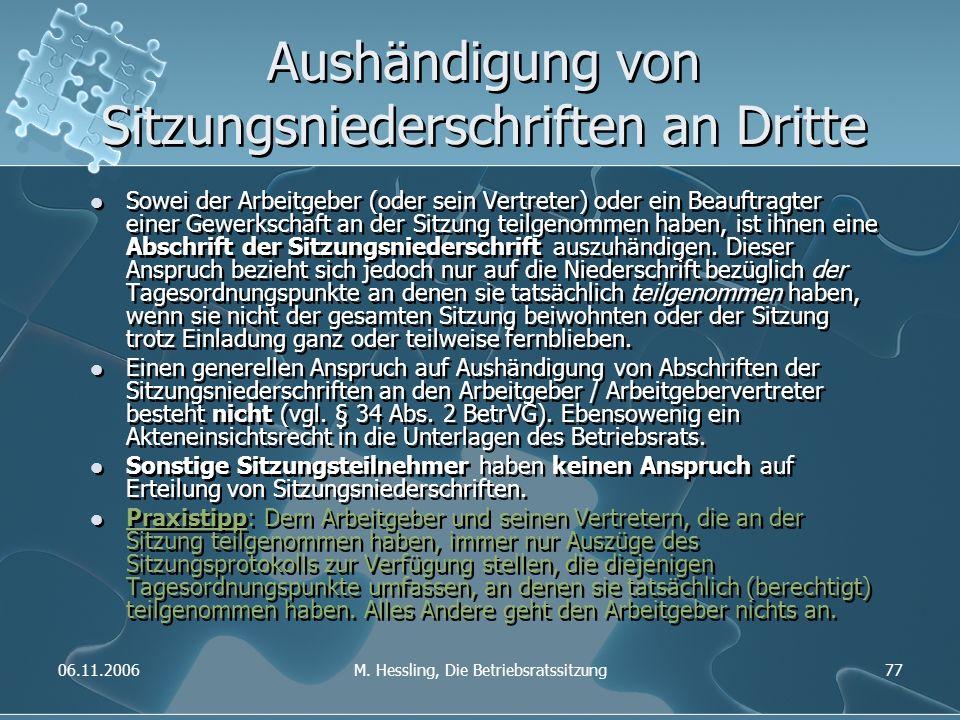 06.11.2006M. Hessling, Die Betriebsratssitzung77 Aushändigung von Sitzungsniederschriften an Dritte Sowei der Arbeitgeber (oder sein Vertreter) oder e