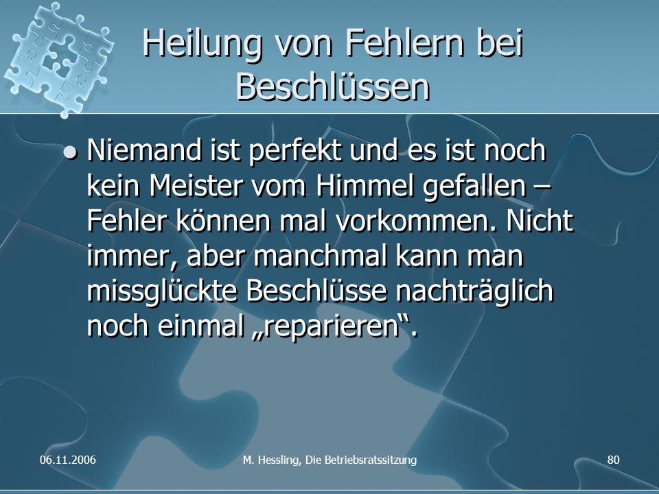 06.11.2006M. Hessling, Die Betriebsratssitzung80 Heilung von Fehlern bei Beschlüssen Niemand ist perfekt und es ist noch kein Meister vom Himmel gefal