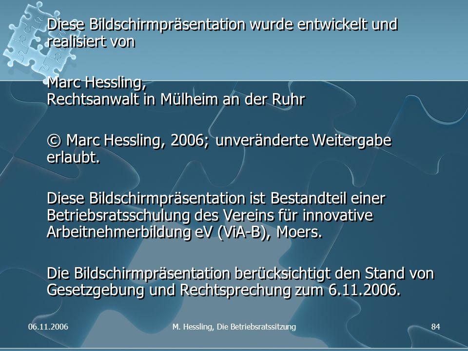06.11.2006M. Hessling, Die Betriebsratssitzung84 Diese Bildschirmpräsentation wurde entwickelt und realisiert von Marc Hessling, Rechtsanwalt in Mülhe