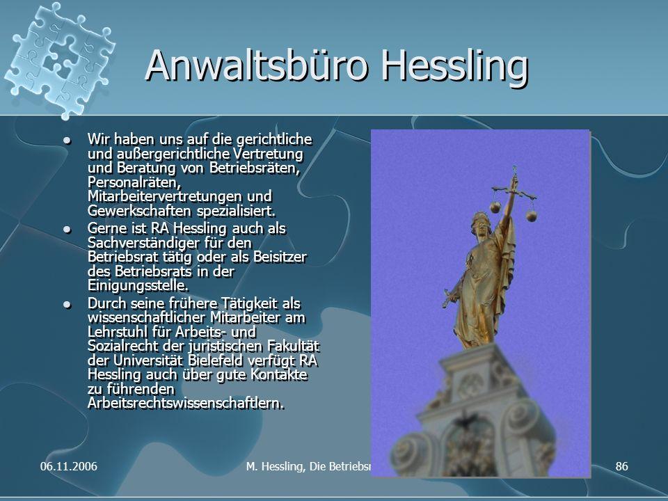 06.11.2006M. Hessling, Die Betriebsratssitzung86 Anwaltsbüro Hessling Wir haben uns auf die gerichtliche und außergerichtliche Vertretung und Beratung