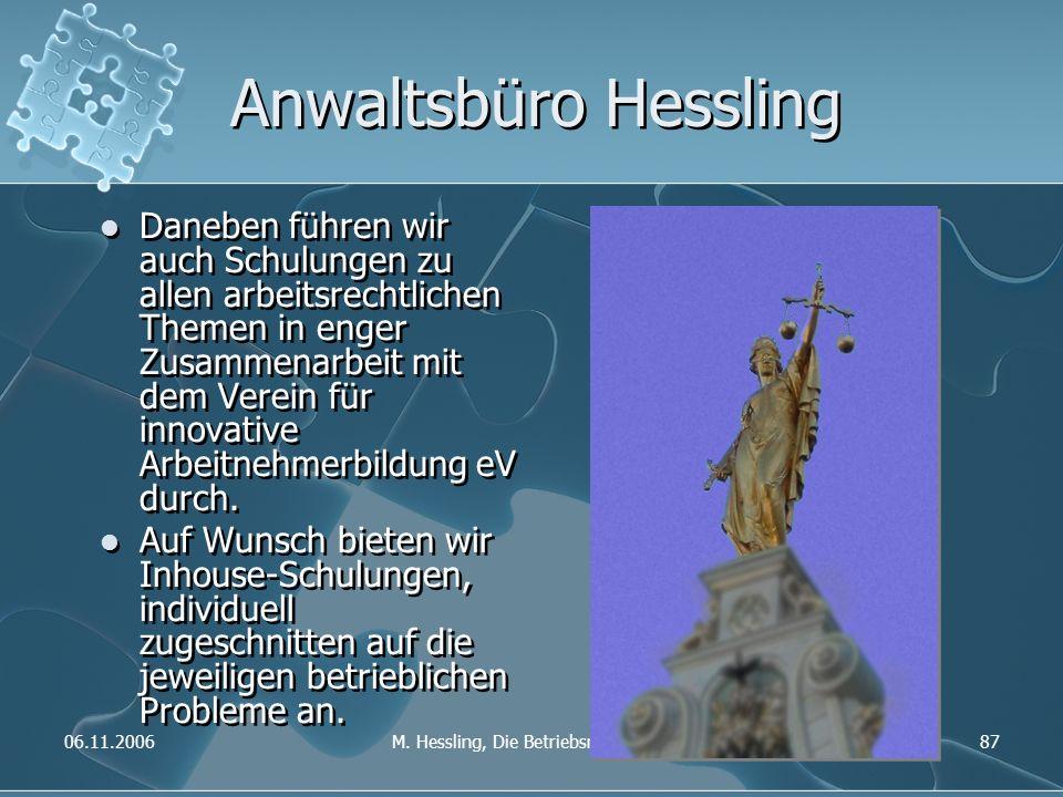 06.11.2006M. Hessling, Die Betriebsratssitzung87 Anwaltsbüro Hessling Daneben führen wir auch Schulungen zu allen arbeitsrechtlichen Themen in enger Z