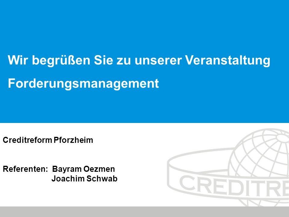 © Creditreform Pforzheim Schott KG 2010 Creditreform Pforzheim Referenten: Bayram Oezmen Joachim Schwab Wir begrüßen Sie zu unserer Veranstaltung Forderungsmanagement