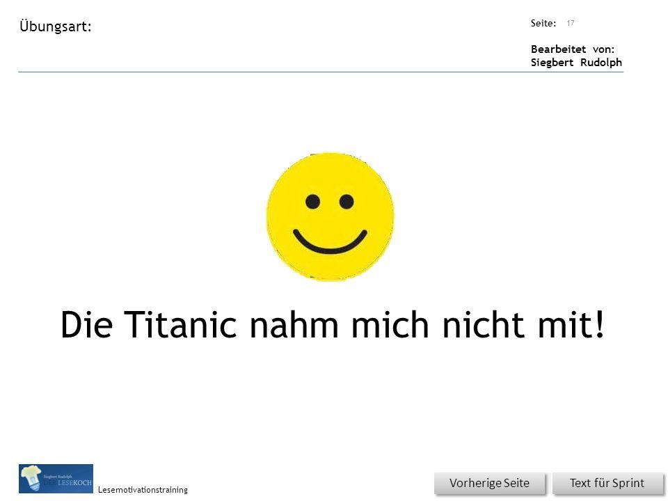 Übungsart: Seite: Bearbeitet von: Siegbert Rudolph Lesemotivationstraining Titel: Quelle: Die Titanic nahm mich nicht mit.