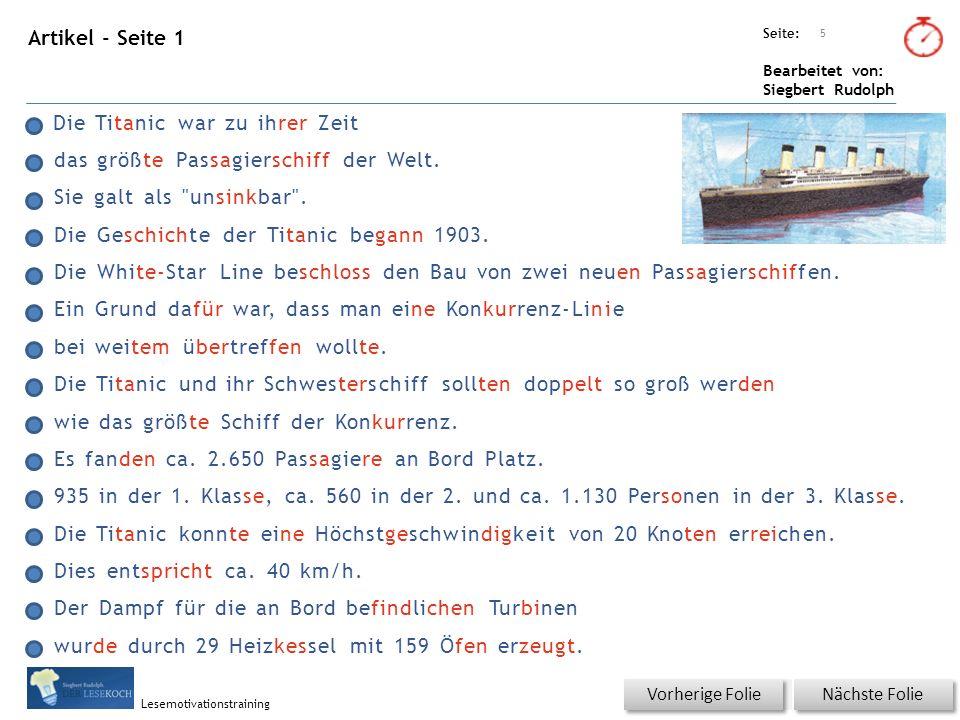 Übungsart: Seite: Bearbeitet von: Siegbert Rudolph Lesemotivationstraining Artikel - Seite 1 Nächste Folie Vorherige Folie 5 Die Titanic war zu ihrer Zeit das größte Passagierschiff der Welt.