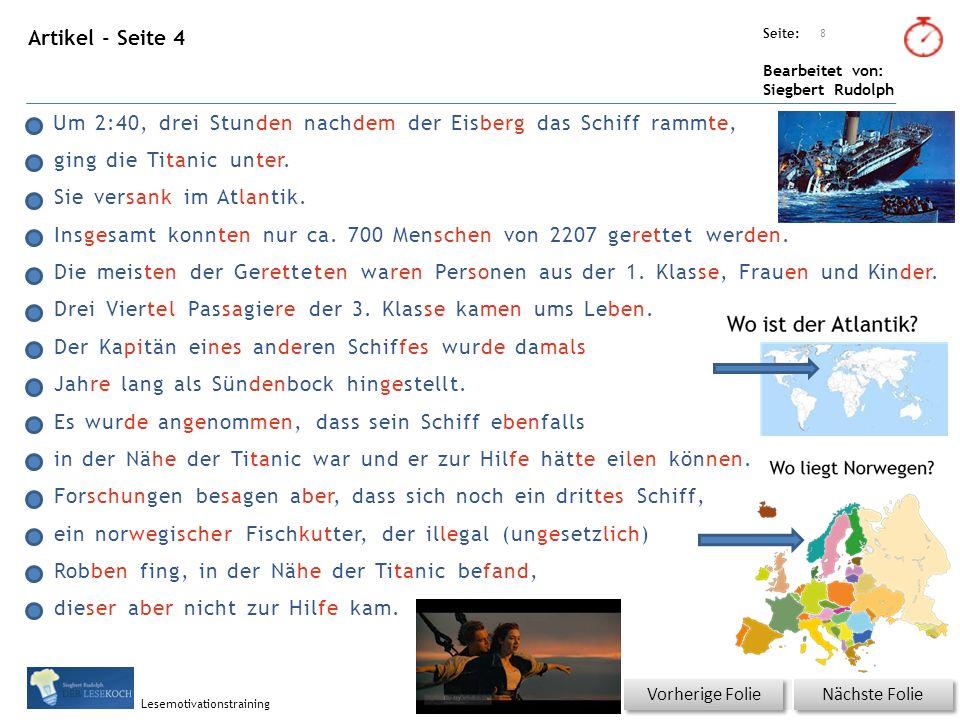 Übungsart: Seite: Bearbeitet von: Siegbert Rudolph Lesemotivationstraining Artikel - Seite 4 Nächste Folie Vorherige Folie 8 Um 2:40, drei Stunden nachdem der Eisberg das Schiff rammte, ging die Titanic unter.