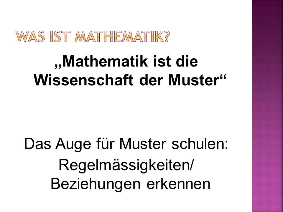 """""""Mathematik ist die Wissenschaft der Muster"""" Das Auge für Muster schulen: Regelmässigkeiten/ Beziehungen erkennen"""