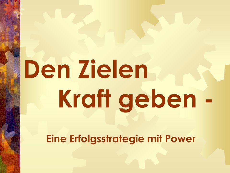 Den Zielen Kraft geben - Eine Erfolgsstrategie mit Power