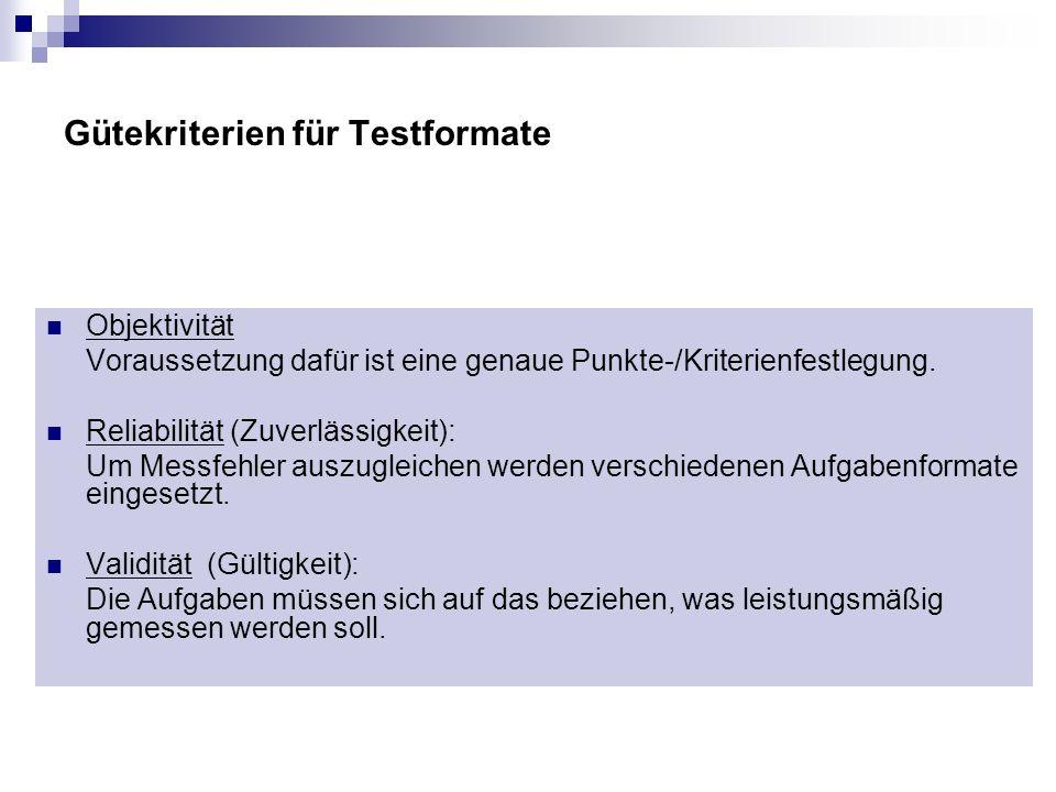 Gütekriterien für Testformate Objektivität Voraussetzung dafür ist eine genaue Punkte-/Kriterienfestlegung. Reliabilität (Zuverlässigkeit): Um Messfeh