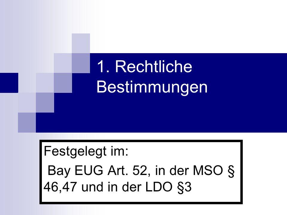 1. Rechtliche Bestimmungen Festgelegt im: Bay EUG Art. 52, in der MSO § 46,47 und in der LDO §3