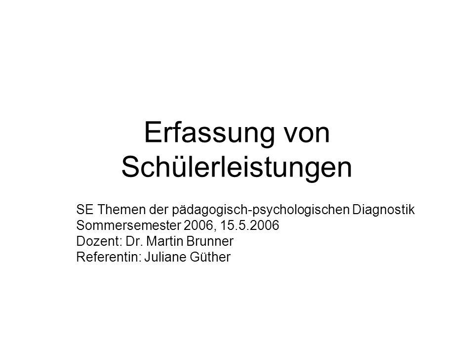 Erfassung von Schülerleistungen SE Themen der pädagogisch-psychologischen Diagnostik Sommersemester 2006, 15.5.2006 Dozent: Dr.