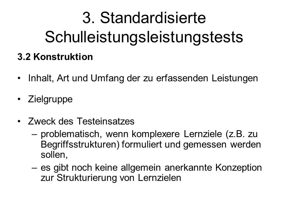 3. Standardisierte Schulleistungsleistungstests 3.2 Konstruktion Inhalt, Art und Umfang der zu erfassenden Leistungen Zielgruppe Zweck des Testeinsatz