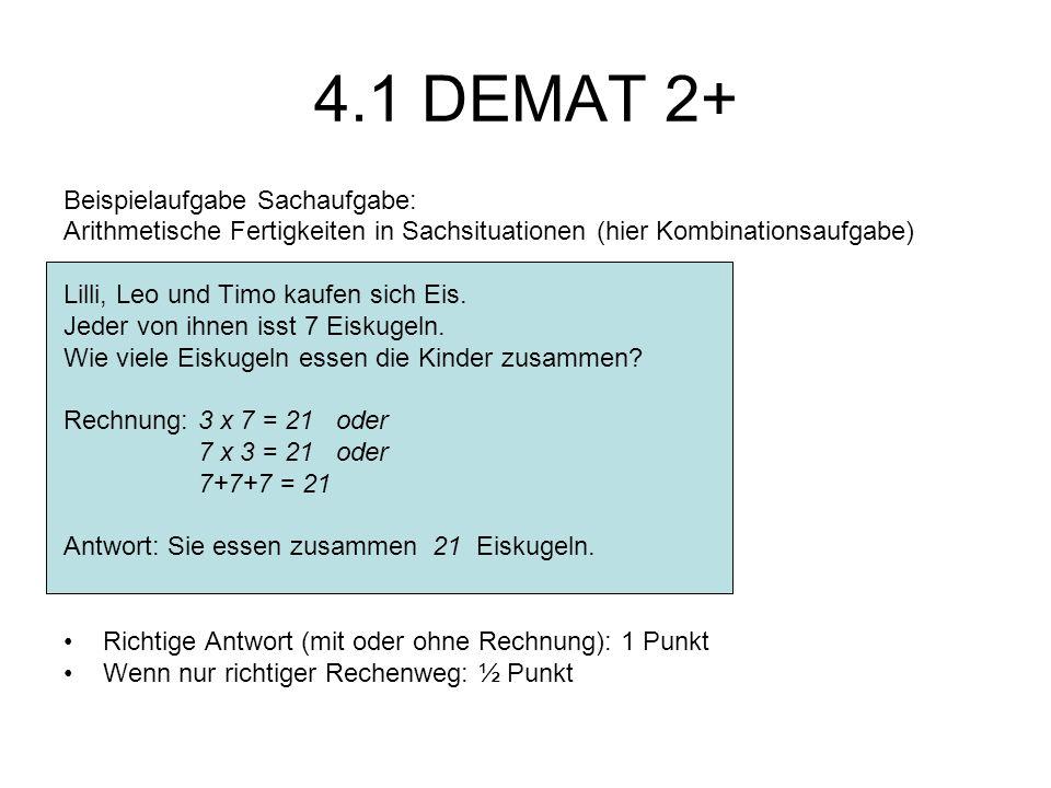 4.1 DEMAT 2+ Beispielaufgabe Sachaufgabe: Arithmetische Fertigkeiten in Sachsituationen (hier Kombinationsaufgabe) Lilli, Leo und Timo kaufen sich Eis.