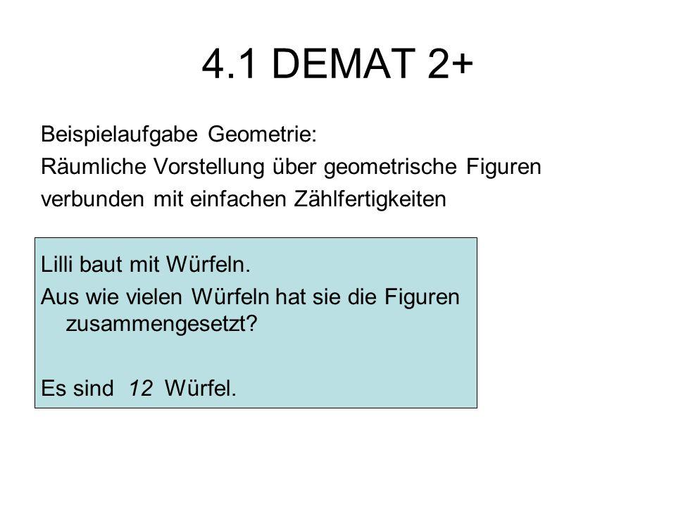 4.1 DEMAT 2+ Beispielaufgabe Geometrie: Räumliche Vorstellung über geometrische Figuren verbunden mit einfachen Zählfertigkeiten Lilli baut mit Würfeln.