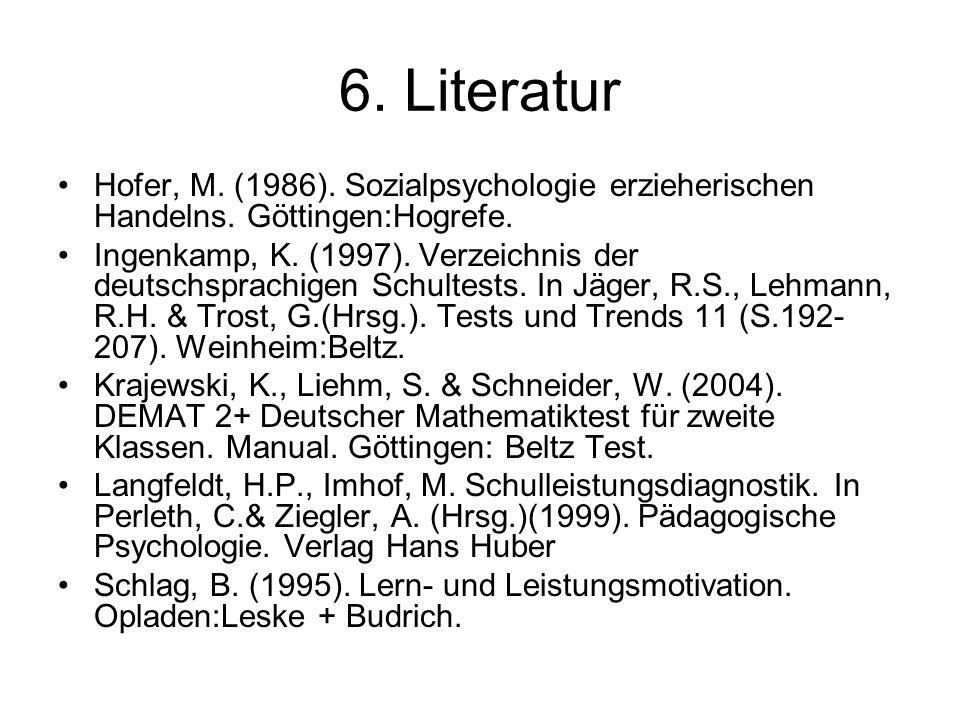 6. Literatur Hofer, M. (1986). Sozialpsychologie erzieherischen Handelns.