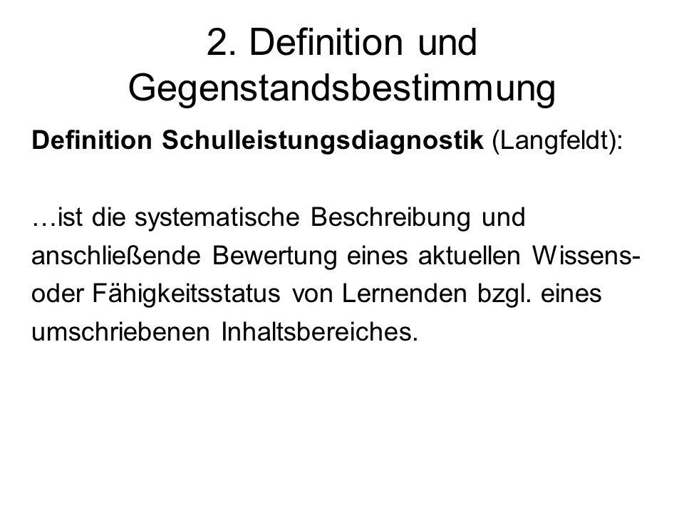 2. Definition und Gegenstandsbestimmung Definition Schulleistungsdiagnostik (Langfeldt): …ist die systematische Beschreibung und anschließende Bewertu
