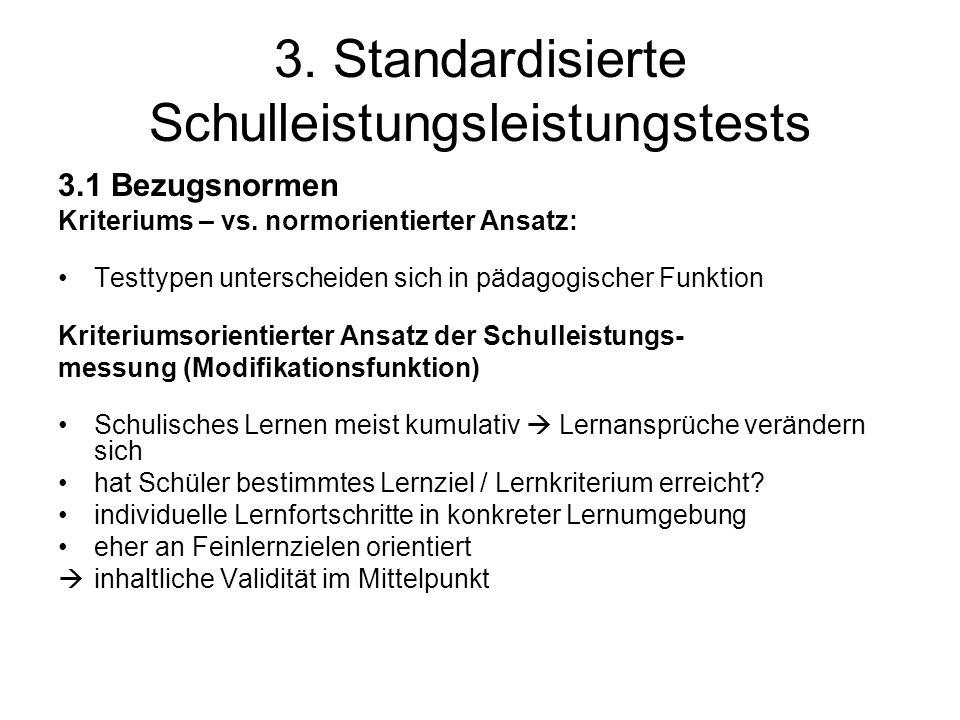 3. Standardisierte Schulleistungsleistungstests 3.1 Bezugsnormen Kriteriums – vs. normorientierter Ansatz: Testtypen unterscheiden sich in pädagogisch
