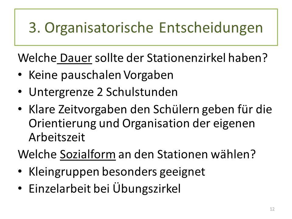3. Organisatorische Entscheidungen Welche Dauer sollte der Stationenzirkel haben? Keine pauschalen Vorgaben Untergrenze 2 Schulstunden Klare Zeitvorga