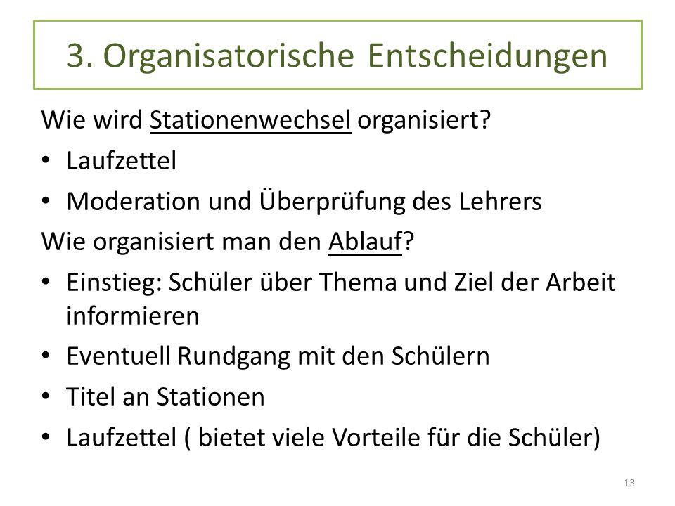 3. Organisatorische Entscheidungen Wie wird Stationenwechsel organisiert? Laufzettel Moderation und Überprüfung des Lehrers Wie organisiert man den Ab