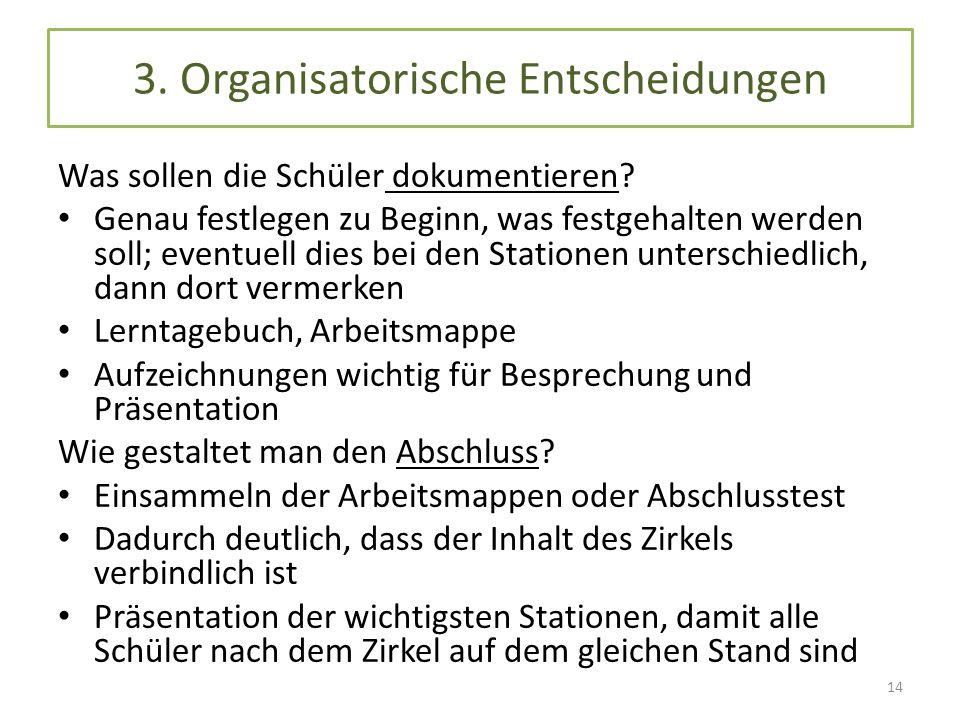 3. Organisatorische Entscheidungen Was sollen die Schüler dokumentieren.