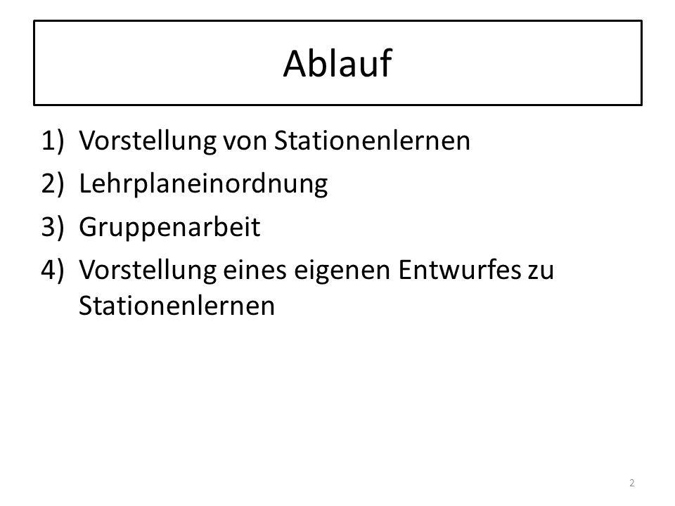 Ablauf 1)Vorstellung von Stationenlernen 2)Lehrplaneinordnung 3)Gruppenarbeit 4)Vorstellung eines eigenen Entwurfes zu Stationenlernen 2