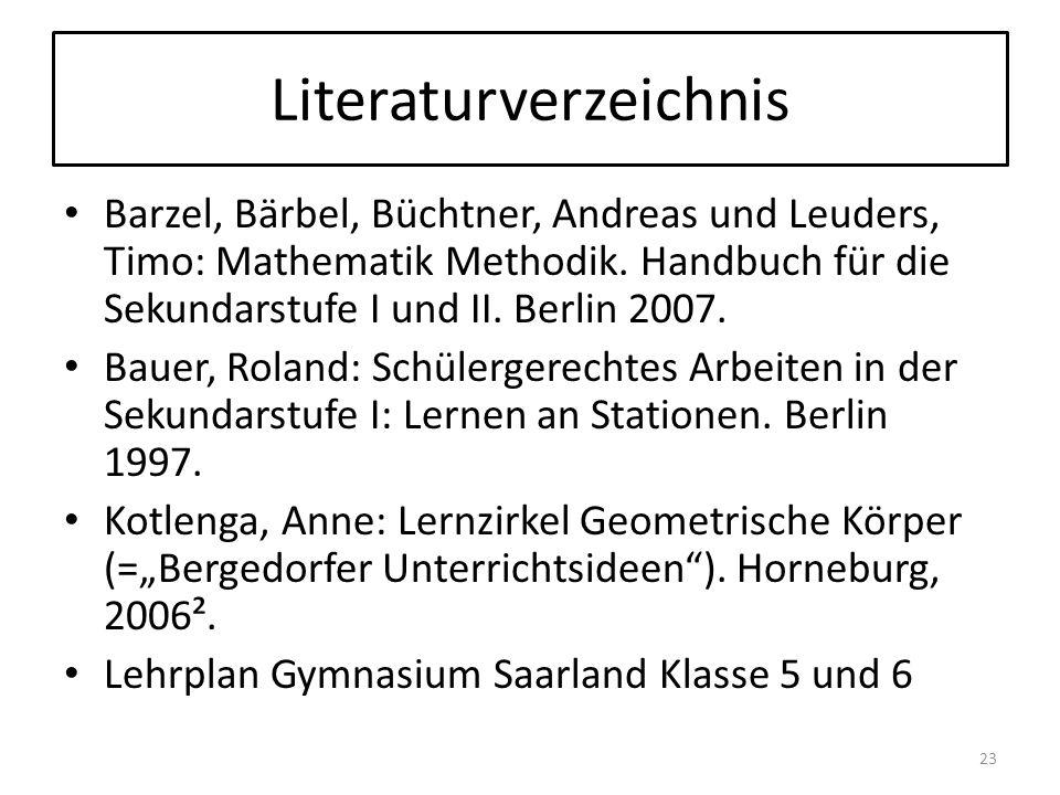Literaturverzeichnis Barzel, Bärbel, Büchtner, Andreas und Leuders, Timo: Mathematik Methodik. Handbuch für die Sekundarstufe I und II. Berlin 2007. B