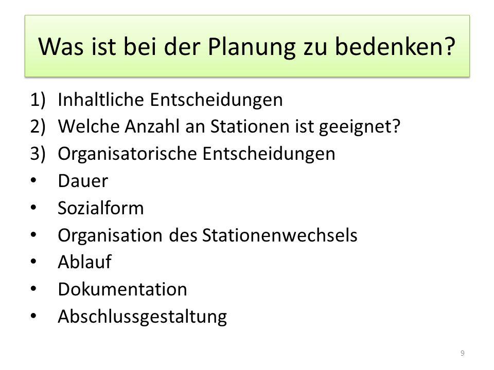 Was ist bei der Planung zu bedenken? 1)Inhaltliche Entscheidungen 2)Welche Anzahl an Stationen ist geeignet? 3)Organisatorische Entscheidungen Dauer S