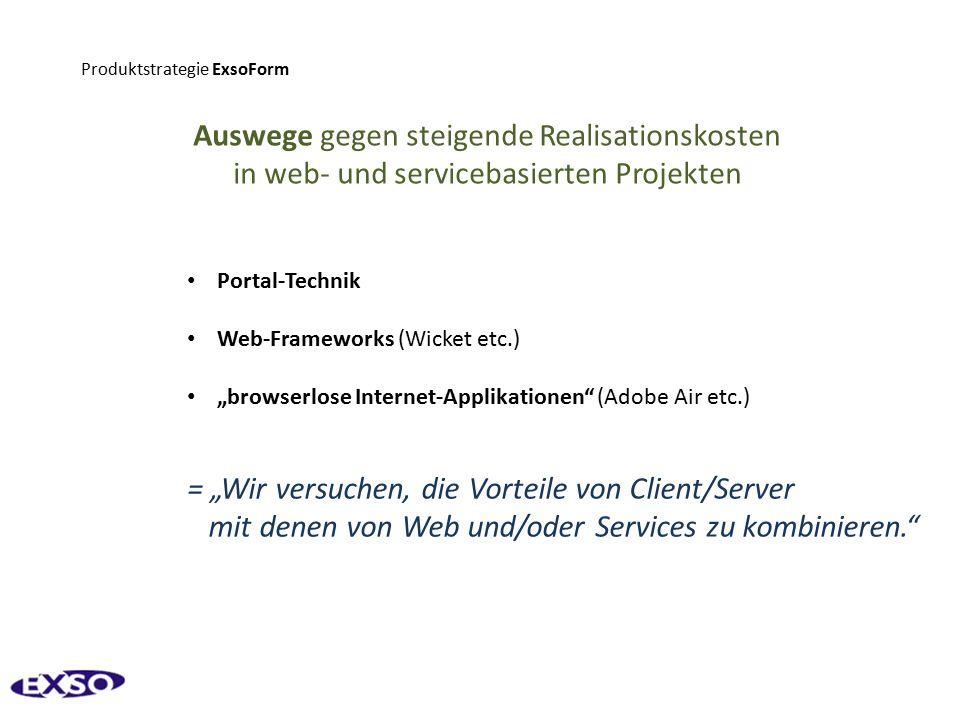 """Produktstrategie ExsoForm Auswege gegen steigende Realisationskosten in web- und servicebasierten Projekten Portal-Technik Web-Frameworks (Wicket etc.) """"browserlose Internet-Applikationen (Adobe Air etc.) = """"Wir versuchen, die Vorteile von Client/Server mit denen von Web und/oder Services zu kombinieren."""