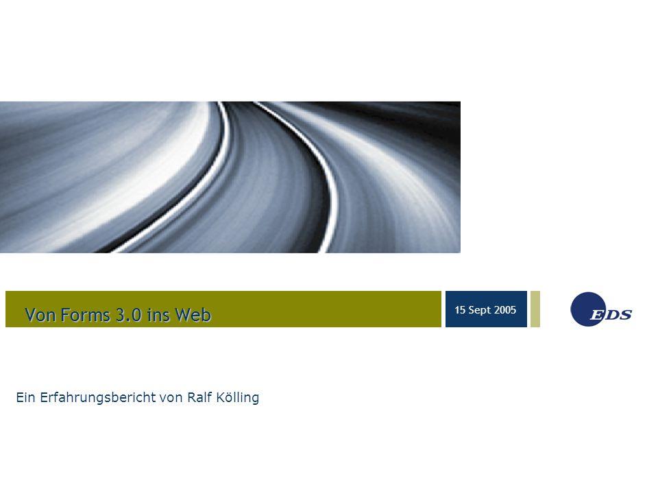 03-23-05 15 Sept 2005 Von Forms 3.0 ins Web Ein Erfahrungsbericht von Ralf Kölling