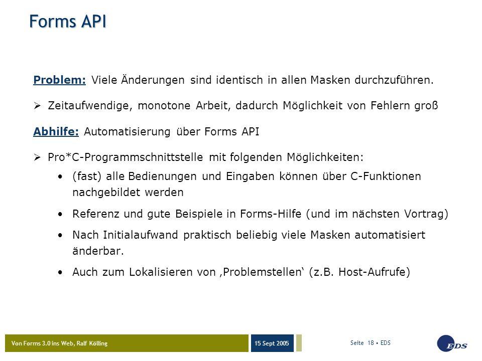 Von Forms 3.0 ins Web, Ralf Kölling 15 Sept 2005 Seite 18 EDS Forms API Problem: Viele Änderungen sind identisch in allen Masken durchzuführen.  Zeit