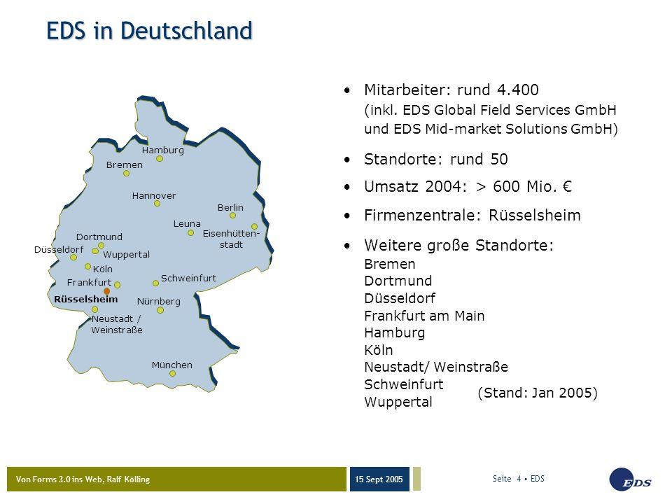 Von Forms 3.0 ins Web, Ralf Kölling 15 Sept 2005 Seite 4 EDS Mitarbeiter: rund 4.400 (inkl. EDS Global Field Services GmbH und EDS Mid-market Solution