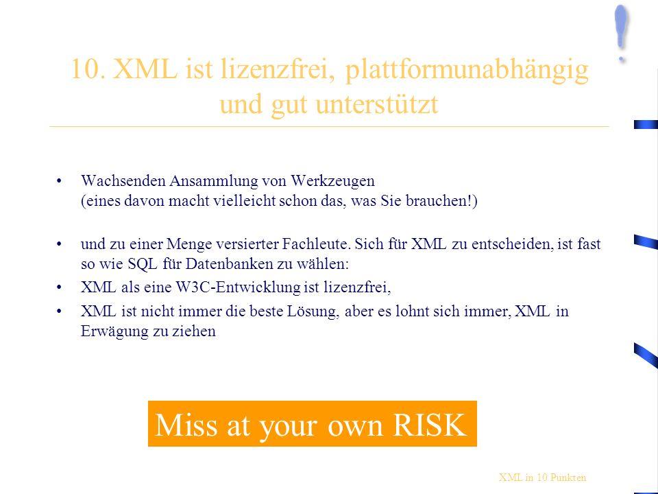 10. XML ist lizenzfrei, plattformunabhängig und gut unterstützt Wachsenden Ansammlung von Werkzeugen (eines davon macht vielleicht schon das, was Sie