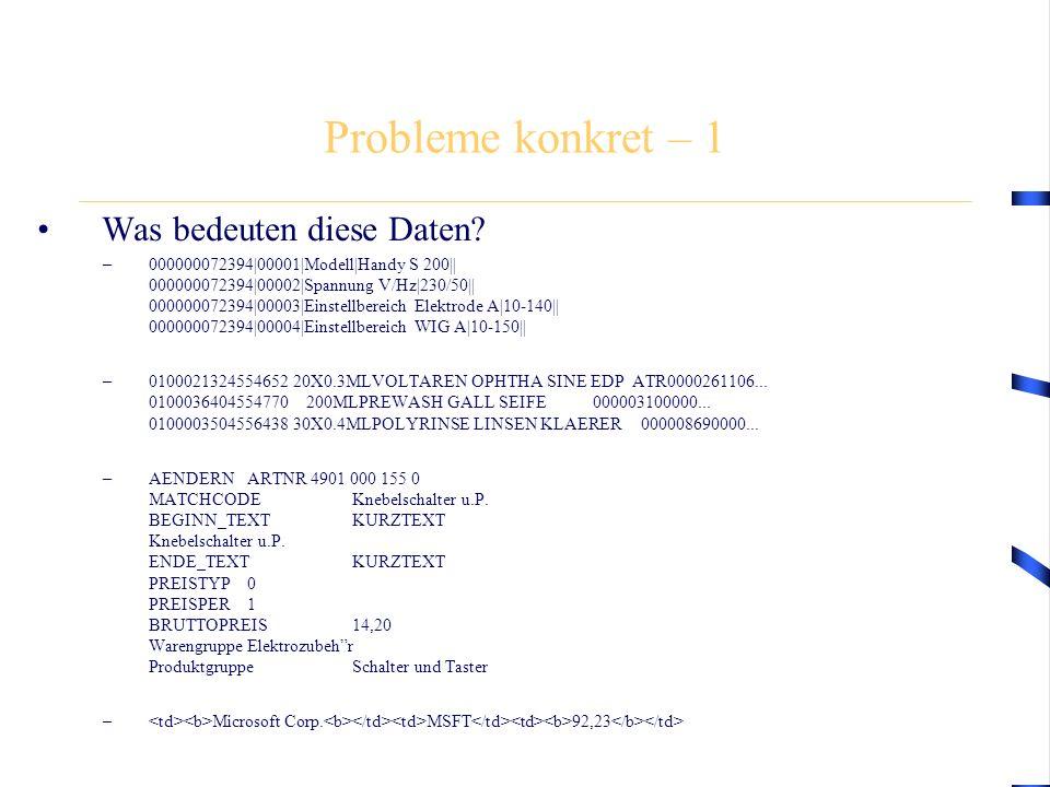 Probleme konkret – 1 Was bedeuten diese Daten? –000000072394|00001|Modell|Handy S 200|| 000000072394|00002|Spannung V/Hz|230/50|| 000000072394|00003|E