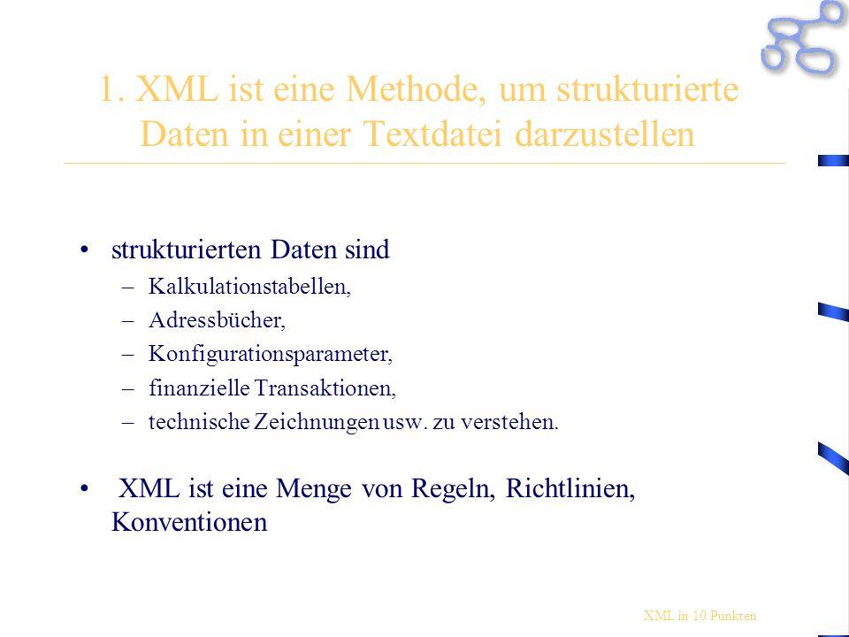 1. XML ist eine Methode, um strukturierte Daten in einer Textdatei darzustellen strukturierten Daten sind –Kalkulationstabellen, –Adressbücher, –Konfi