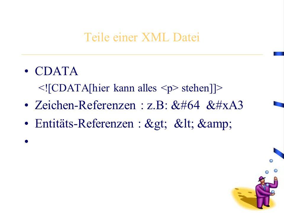 Teile einer XML Datei CDATA stehen]]> Zeichen-Referenzen : z.B: &#64 &#xA3 Entitäts-Referenzen: > < &