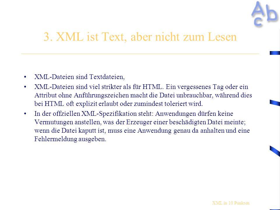 3. XML ist Text, aber nicht zum Lesen XML-Dateien sind Textdateien, XML-Dateien sind viel strikter als für HTML. Ein vergessenes Tag oder ein Attribut