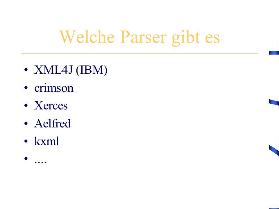 Welche Parser gibt es XML4J (IBM) crimson Xerces Aelfred kxml....