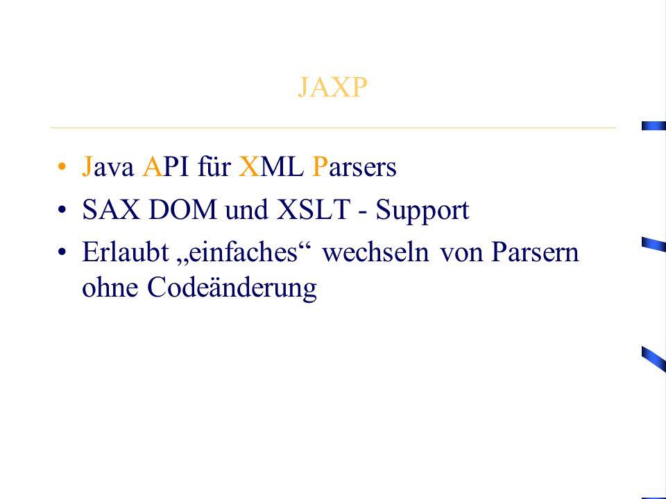 """JAXP Java API für XML Parsers SAX DOM und XSLT - Support Erlaubt """"einfaches wechseln von Parsern ohne Codeänderung"""