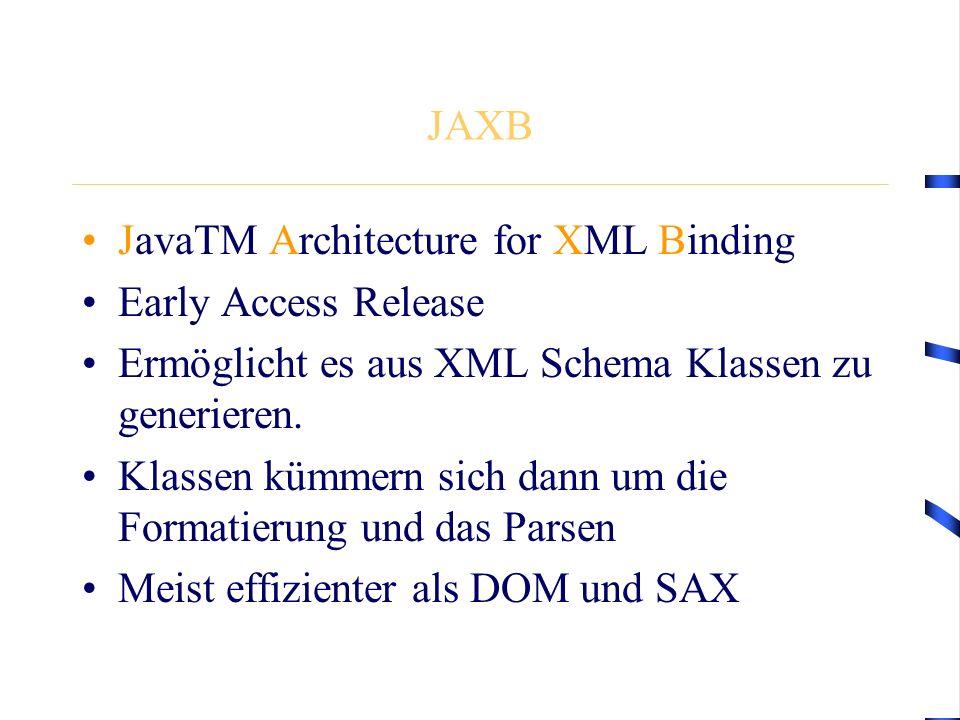 JAXB JavaTM Architecture for XML Binding Early Access Release Ermöglicht es aus XML Schema Klassen zu generieren. Klassen kümmern sich dann um die For